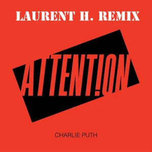 CHARLIE PUTH - ATTENTION (LAURENT H. REMIX)