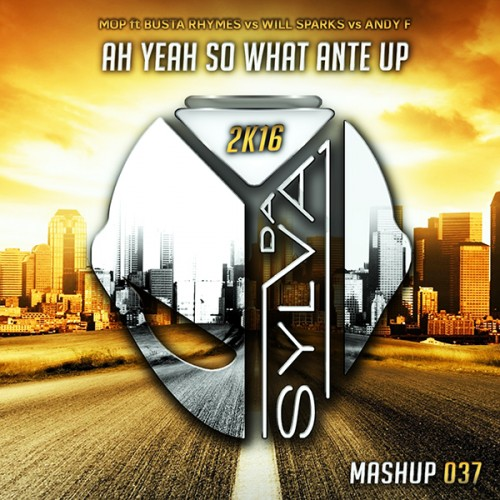 10 - mop ft busta rhymes vs will sparks vs andy f - ah yeah so what ante up (da sylva mashup)