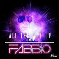 fabbio - all the way up - remix fat joe, remy ma ft